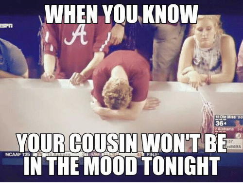 ole miss: WHEN YOUKNOW  5 Ole Miss 20  364  VOUR COUSIN WONT BE  IN THE MOOD TONIGHT  57  BAMA