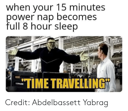 "Travelling: when your 15 minutes  ower nap becomes  full 8 hour sleep  TIME TRAVELLING"" Credit: Abdelbassett Yabrag"