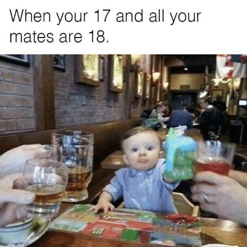 All, And, and When: When your 17 and all your  mates are 18.