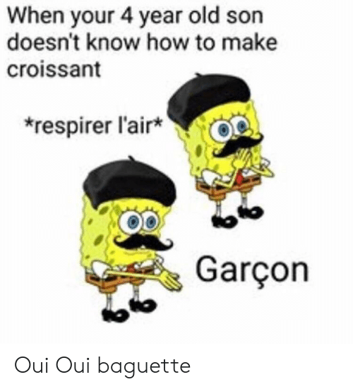 How To, Old, and How: When your 4 year old son  doesn't know how to make  croissant  respirer l'air  Co  Garçon  Co Oui Oui baguette