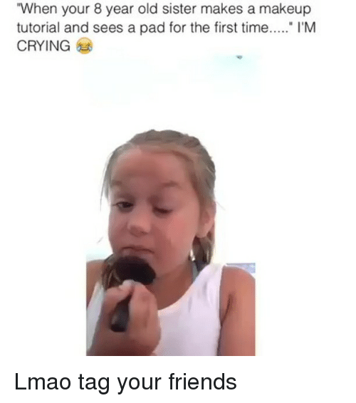 "Crying, Friends, and Lmao: ""When your 8 year old sister makes a makeup  tutorial and sees a pad for the first time. I'M  CRYING Lmao tag your friends"