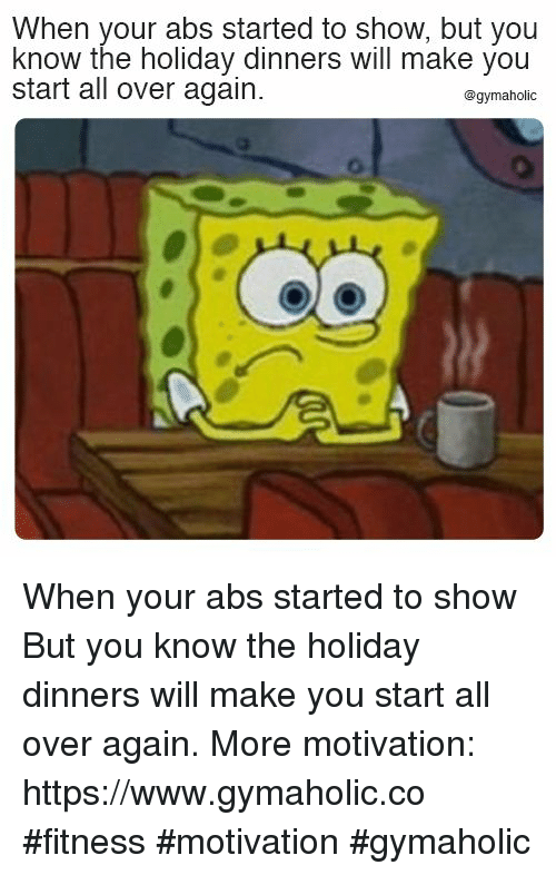 The Holiday, Fitness, and Abs: When your abs started to show, but you  know the holiday dinners will make you  start all over again.  @gymaholic When your abs started to show  But you know the holiday dinners will make you start all over again.  More motivation: https://www.gymaholic.co  #fitness #motivation #gymaholic