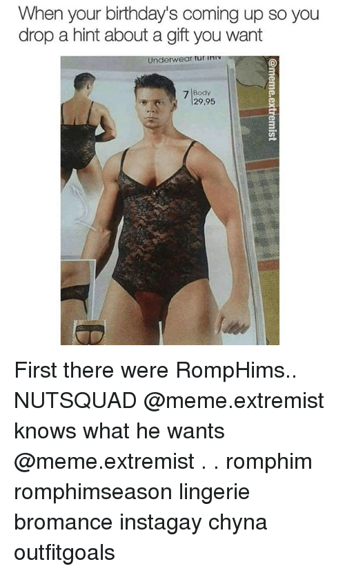 Meme, Memes, and Lingerie: When your birthday's coming up so you  drop a hint about a gift you want  Underwear tur InN  3  3  7 Body  29.95  3 First there were RompHims.. NUTSQUAD @meme.extremist knows what he wants @meme.extremist . . romphim romphimseason lingerie bromance instagay chyna outfitgoals