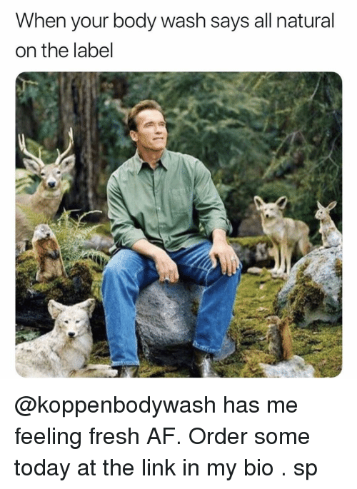 Af, Fresh, and Link: When your body wash says all natural  on the label @koppenbodywash has me feeling fresh AF. Order some today at the link in my bio . sp