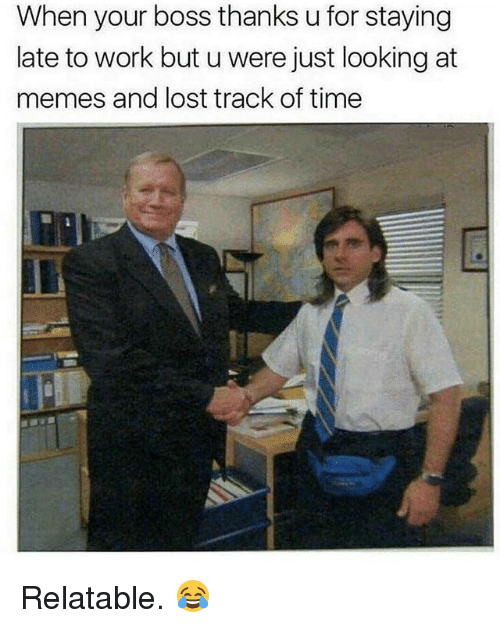 Gym, Memes, and Lost: When your boss thanks u for staying  late to work but u were just looking at  memes and lost track of time Relatable. 😂