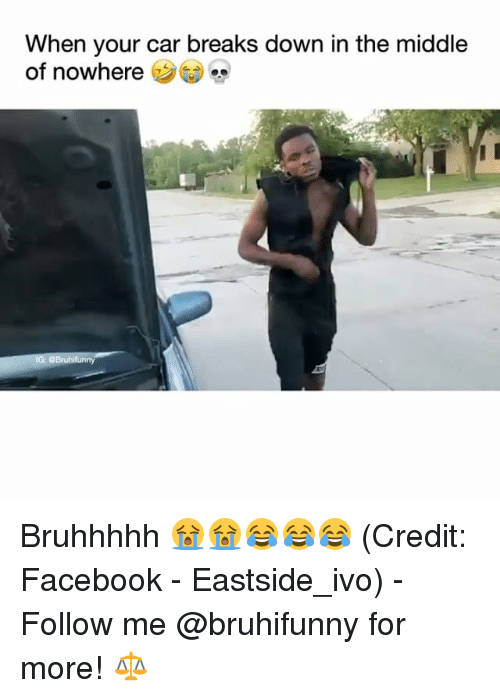 Facebook, Memes, and The Middle: When your car breaks down in the middle  of nowhere ( GD .  IG: eBruhifunny Bruhhhhh 😭😭😂😂😂 (Credit: Facebook - Eastside_ivo) - Follow me @bruhifunny for more! ⚖️