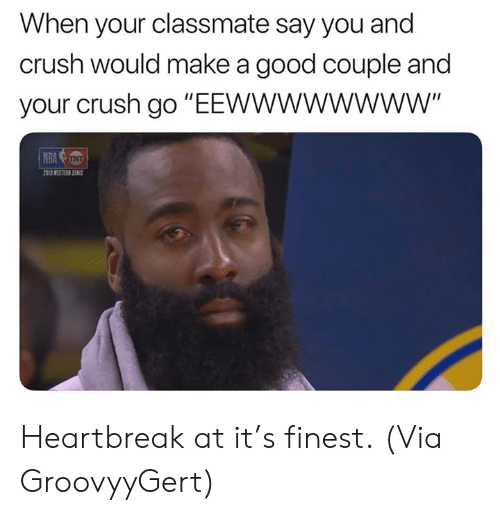 """Crush, Nba, and Good: When your classmate say you and  crush would make a good couple and  your crush go """"EEwWWwWWWW""""  WESTER SEMS Heartbreak at it's finest.  (Via GroovyyGert)"""