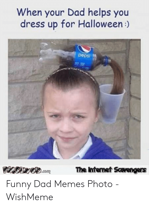Wishmeme: When your Dad helps you  dress up for Halloween  The Internet Scavengers  SUVO.com Funny Dad Memes Photo - WishMeme
