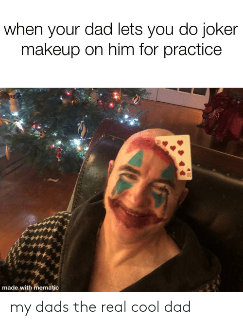 Practice: when your dad lets you do joker  makeup on him for practice  made with mematic my dads the real cool dad