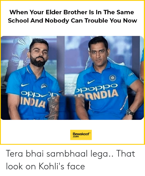 Bhai: When Your Elder Brother Is In The Same  School And Nobody Can Trouble You Now  poppo  Opp  INDIA  Bewakoof  .com Tera bhai sambhaal lega.. That look on Kohli's face