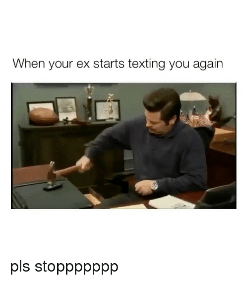 Texting, Girl Memes, and You Again: When your ex starts texting you again pls stoppppppp