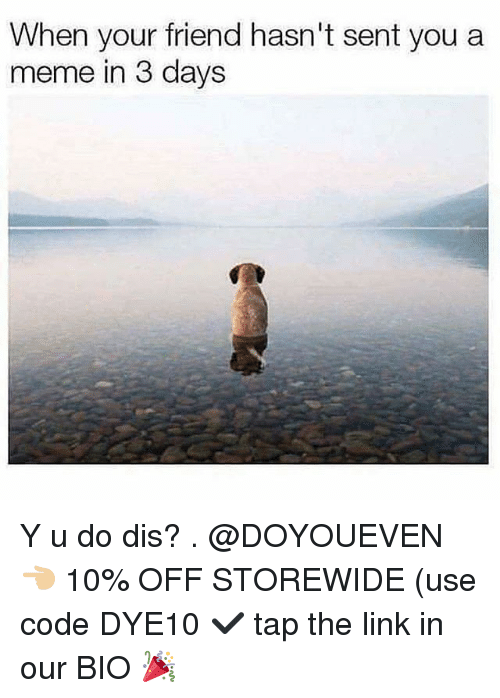Senting: When your friend hasn't sent you a  meme in 3 days Y u do dis? . @DOYOUEVEN 👈🏼 10% OFF STOREWIDE (use code DYE10 ✔️ tap the link in our BIO 🎉