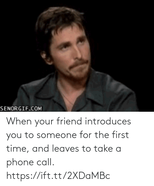 When Your: When your friend introduces you to someone for the first time, and leaves to take a phone call. https://ift.tt/2XDaMBc