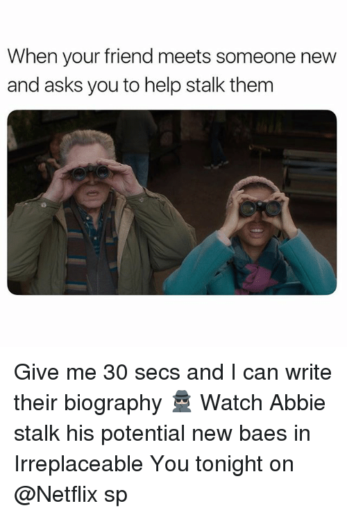 Baes: When your friend meets someone new  and asks you to help stalk them Give me 30 secs and I can write their biography 🕵🏻‍♀️ Watch Abbie stalk his potential new baes in Irreplaceable You tonight on @Netflix sp