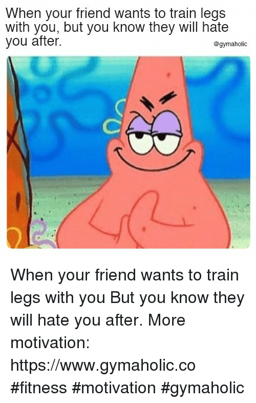 Train, Fitness, and Friend: When your friend wants to train legs  with you, but you know they will hate  you after.  @gymaholic When your friend wants to train legs with you  But you know they will hate you after.  More motivation: https://www.gymaholic.co  #fitness #motivation #gymaholic