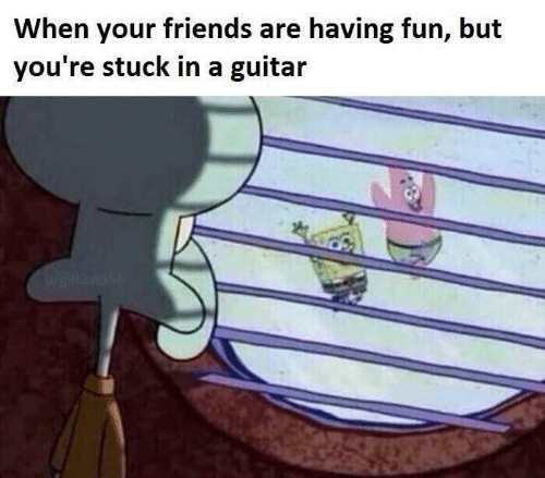 When Your: When your friends are having fun, but  you're stuck in a guitar  Wrieilkbiuse