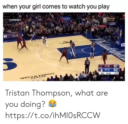 phi: when your girl comes to watch you play  @HBAMEMES  vnuts  Sports  PE8ArELPHIA  Abe  30  Stut  CLE 97  6 PHI 92  4th 2:46  14  WELLS FARGO  CENTER Tristan Thompson, what are you doing? 😂 https://t.co/ihMI0sRCCW