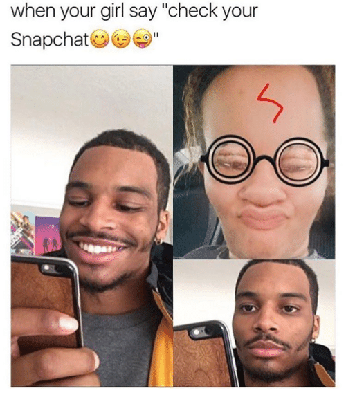 """Girls Says: when your girl say """"check your  Snapchat"""