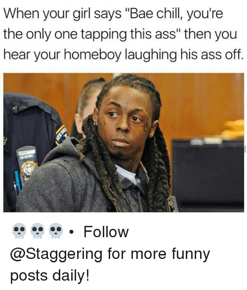 """Girls Says: When your girl says """"Bae child, you're  the only one tapping this ass"""" then you  hear your homeboy laughing his ass off 💀💀💀 • ➫➫➫ Follow @Staggering for more funny posts daily!"""