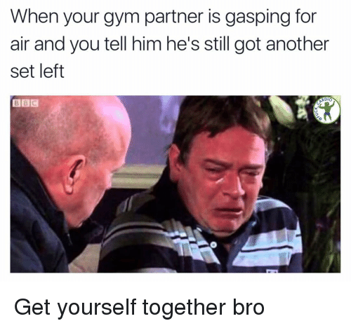 Gym, Memes, and 🤖: When your gym partner is gasping for  air and you tell him he's still got another  set left  BBC  RDIO Get yourself together bro
