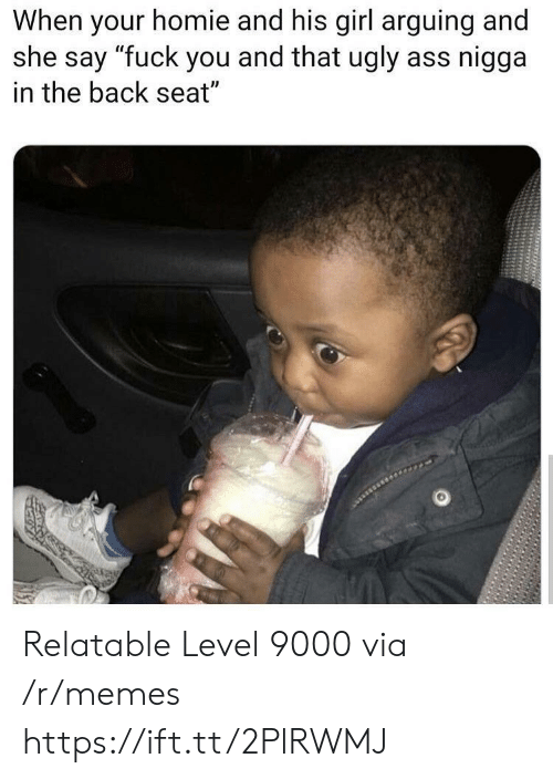 """ugly ass: When your homie and his girl arguing and  she say """"fuck you and that ugly ass nigga  in the back seat"""" Relatable Level 9000 via /r/memes https://ift.tt/2PlRWMJ"""