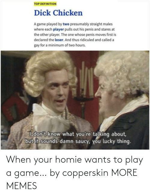 Play A Game: When your homie wants to play a game… by copperskin MORE MEMES