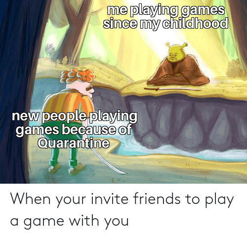 Play A Game: When your invite friends to play a game with you
