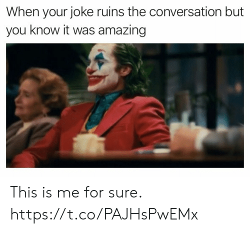 Ruins: When your joke ruins the conversation but  you know it was amazing This is me for sure. https://t.co/PAJHsPwEMx