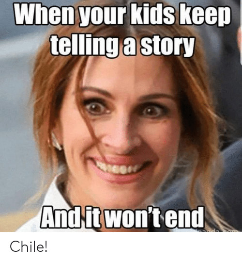 Dank, Kids, and Chile: When your kids keep  telling a story  And it won'tend Chile!