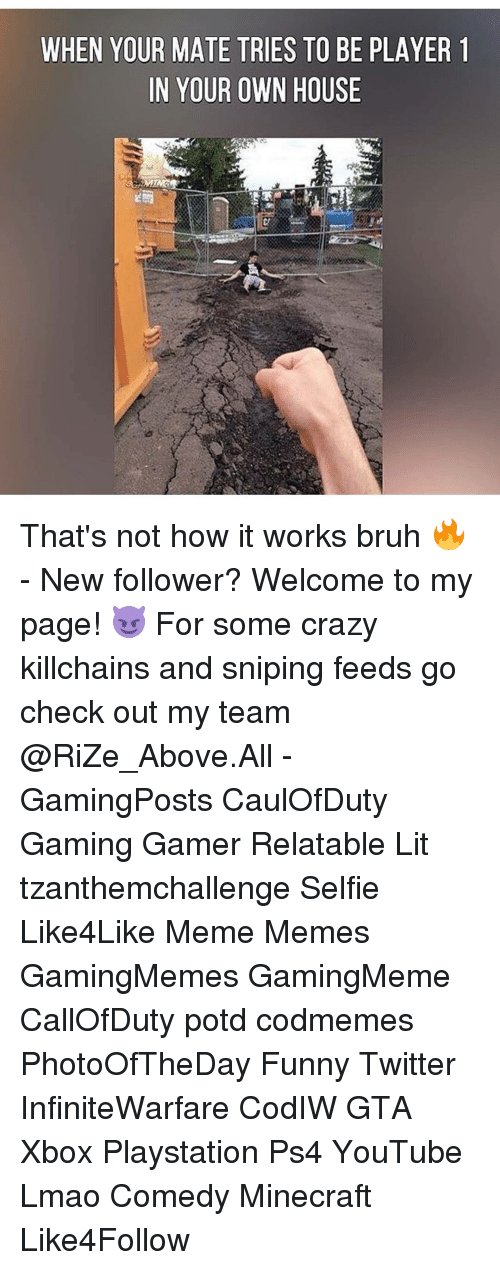 Funny Twitter: WHEN YOUR MATE TRIES TO BE PLAYER 1  IN YOUR OWN HOUSE That's not how it works bruh 🔥 - New follower? Welcome to my page! 😈 For some crazy killchains and sniping feeds go check out my team @RiZe_Above.All - GamingPosts CaulOfDuty Gaming Gamer Relatable Lit tzanthemchallenge Selfie Like4Like Meme Memes GamingMemes GamingMeme CallOfDuty potd codmemes PhotoOfTheDay Funny Twitter InfiniteWarfare CodIW GTA Xbox Playstation Ps4 YouTube Lmao Comedy Minecraft Like4Follow