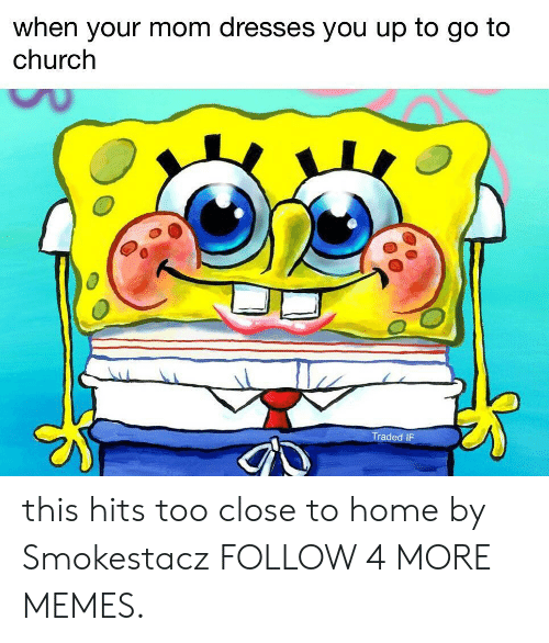 Church, Dank, and Memes: when your mom dresses you up to go to  church  Traded IF this hits too close to home by Smokestacz FOLLOW 4 MORE MEMES.