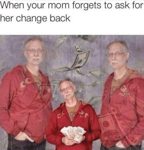 Change, Mom, and Back: When your mom forgets to ask for  her change back  CC
