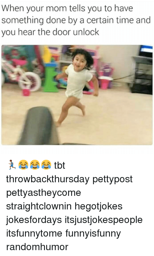 Memes, Tbt, and Time: When your mom tells you to have  something done by a certain time and  you hear the door unlock 🏃🏾😂😂😂 tbt throwbackthursday pettypost pettyastheycome straightclownin hegotjokes jokesfordays itsjustjokespeople itsfunnytome funnyisfunny randomhumor