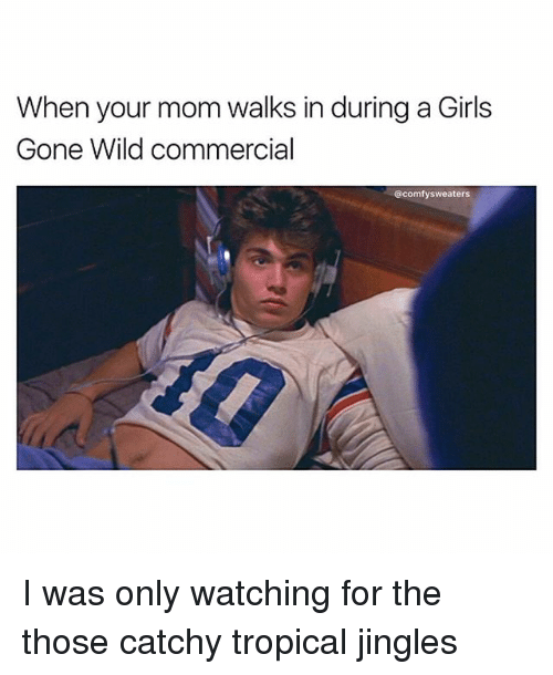 jingles: When your mom walks in during a Girls  Gone Wild commercial  @comfy sweaters I was only watching for the those catchy tropical jingles