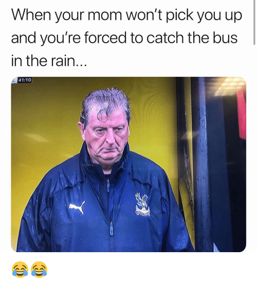 Memes, Rain, and Mom: When your mom won't pick you up  and you're forced to catch the bus  in the rain  41:10 😂😂