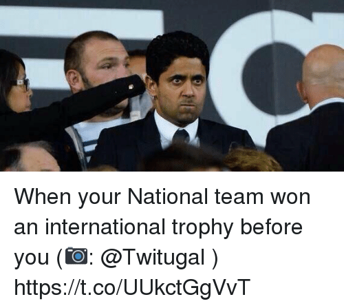 Memes, International, and 🤖: When your National team won an international trophy before you  (📷: @Twitugal ) https://t.co/UUkctGgVvT