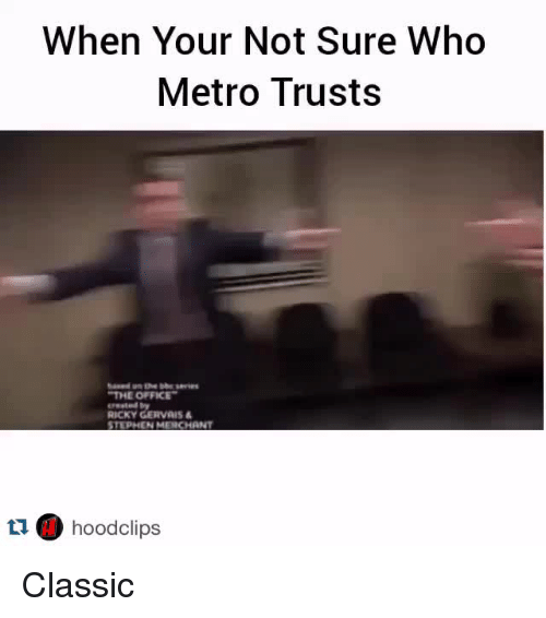 Ricky Gervais: When Your Not Sure Who  Metro Trusts  THE OFFICE  erested by  RICKY GERVAIS  STEPHEN MERCHANT  t1 hoodclips Classic