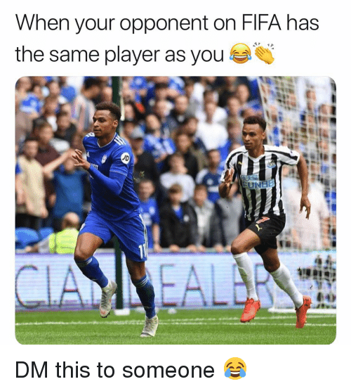 Fifa, Memes, and 🤖: When your opponent on FIFA has  the same player as you  JD DM this to someone 😂
