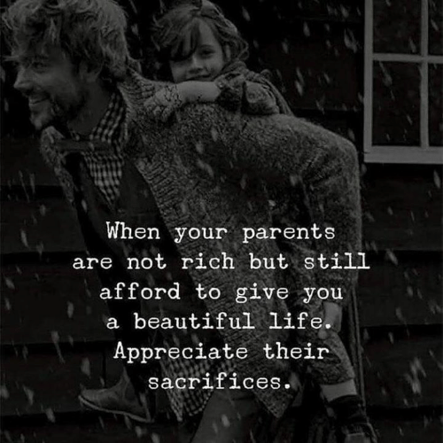 Beautiful, Life, and Parents: When your parents  are not rich but still  afford to give you  a beautiful life.  Appreciate their  sacrifices.
