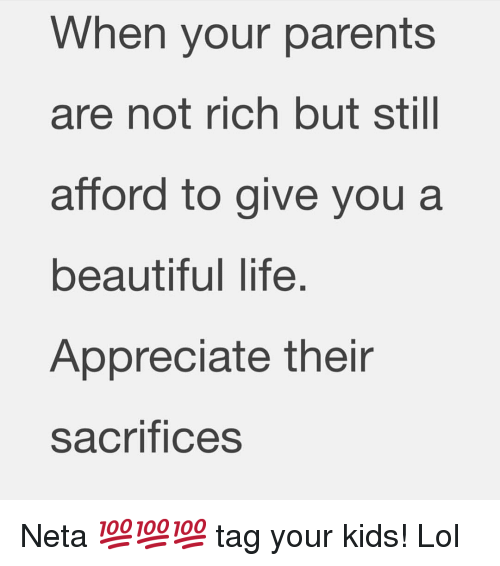 Beautiful, Life, and Lol: When your parents  are not rich but stll  afford to give you a  beautiful life  Appreciate their  sacrifices Neta 💯💯💯 tag your kids! Lol