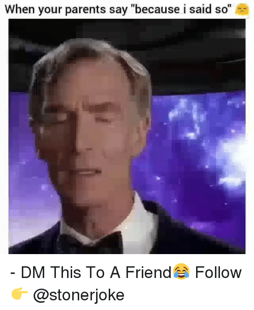 Memes, Parents, and 🤖: When your parents say because i said so - DM This To A Friend😂 Follow 👉 @stonerjoke