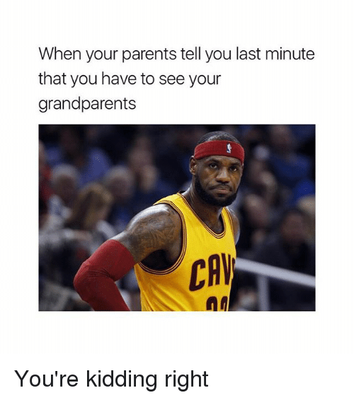 Memes, Parents, and 🤖: When your parents tell you last minute  that you have to see your  grandparents  CAV  MA You're kidding right
