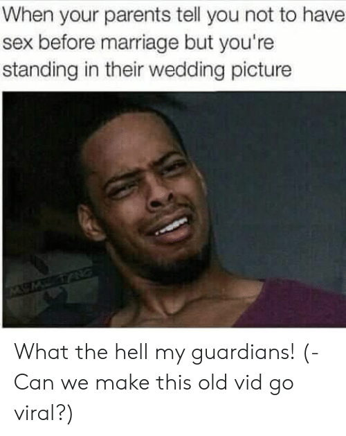 Marriage, Parents, and Sex: When your parents tell you not to have  sex before marriage but you're  standing in their wedding picture What the hell my guardians! (- Can we make this old vid go viral?)