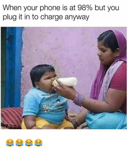 Memes, Phone, and 🤖: When your phone is at 98% but you  plug it in to charge anyway 😂😂😂😂