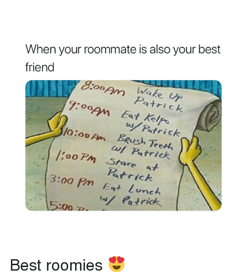 roomies: When your roommate is also your best  friend  1o0  Wake UP  atrick  7:om Eat Kelpo  w atrick  o:ooAn Eeush Teen,  e4h  wt Patrick  /'ooPm Stare at  Patrick  Lonc  5:00 D Best roomies 😍