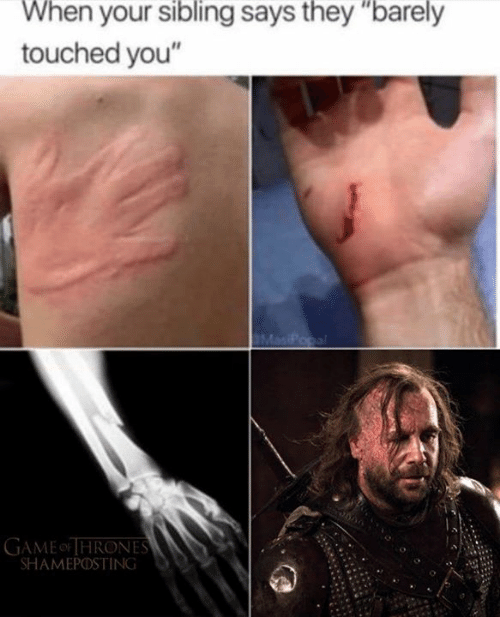 """Game of Thrones, Game, and They: When your sibling says they """"barely  touched you""""  MasiPopal  GAME HRONES  SHAMEPOSTING"""