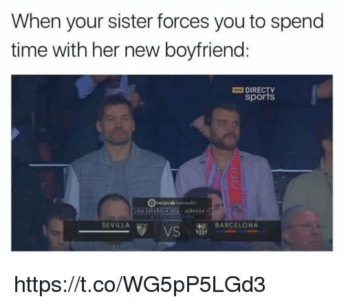 Barcelona, Memes, and Sports: When your sister forces you to spend  time with her new boyfriend:  -DIRECTV  sports  LIGA ESPANOLA 2014-JORNADA 1  SEVILLA  BARCELONA  VS https://t.co/WG5pP5LGd3