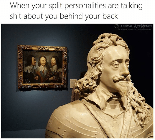 Facebook, Memes, and Shit: When your split personalities are talking  shit about you behind your back  CLASSICAL ART MEMES  facebook.com/classicalartmemes