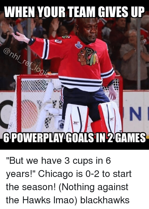 """Blackhawks, Chicago, and Goals: WHEN YOUR TEAM GIVESUP  6 POWERPLAY GOALS IN 2GAMES """"But we have 3 cups in 6 years!"""" Chicago is 0-2 to start the season! (Nothing against the Hawks lmao) blackhawks"""