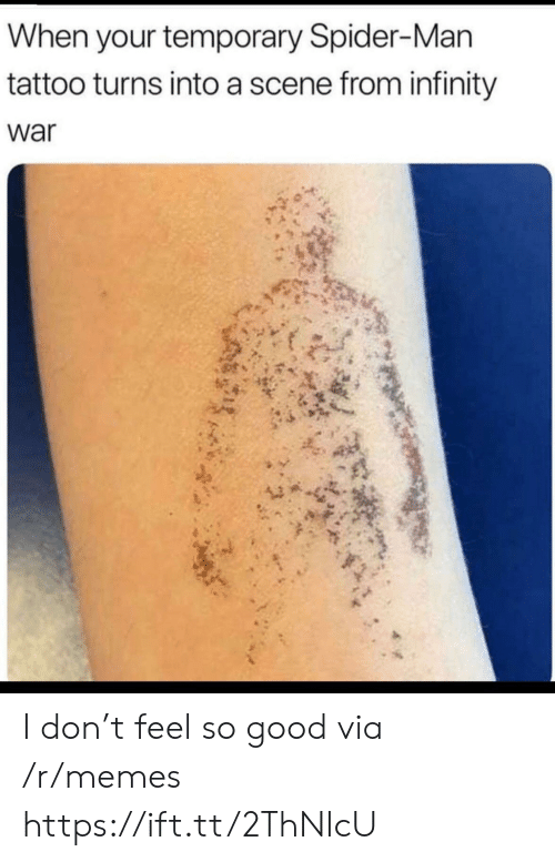 Memes, Spider, and SpiderMan: When your temporary Spider-Man  tattoo turns into a scene from infinity  war I don't feel so good via /r/memes https://ift.tt/2ThNlcU